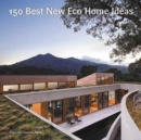 150 Best New Eco Home Ideas - Book