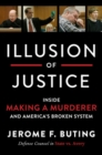 Illusion of Justice : Inside Making a Murderer and America's Broken System - Book