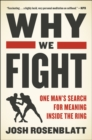 Why We Fight : One Man's Search for Meaning Inside the Ring - Book