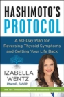 Hashimoto's Protocol : A 90-Day Plan for Reversing Thyroid Symptoms and Getting Your Life Back - Book