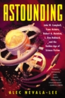 Astounding : John W. Campbell, Isaac Asimov, Robert A. Heinlein, L. Ron Hubbard, and the Golden Age of Science Fiction - eBook
