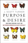 "Purpose and Desire : What Makes Something ""Alive"" and Why Modern Darwinism Has Failed to Explain It - Book"