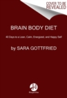 Brain Body Diet : 40 Days to a Lean, Calm, Energized, and Happy Self - Book