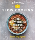 Adventures in Slow Cooking : 120 Slow-Cooker Recipes for People Who Love Food - eBook
