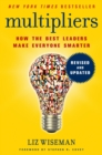 Multipliers, Revised and Updated : How the Best Leaders Make Everyone Smarter - eBook