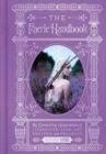 The Faerie Handbook : An Enchanting Compendium of Literature, Lore, Art, Recipes, and Projects - Book