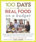 100 Days of Real Food: On a Budget : Simple Tips and Tasty Recipes to Help You Cut Out Processed Food Without Breaking the Bank - Book