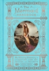 The Mermaid Handbook : An Alluring Treasury of Literature, Lore, Art, Recipes, and Projects - eBook