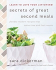 Secrets of Great Second Meals : Flexible Modern Recipes That Value Time and Limit Waste - Book