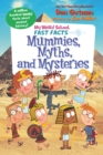 My Weird School Fast Facts: Mummies, Myths, and Mysteries - Book