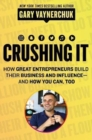 Crushing It! : How Great Entrepreneurs Build Business and Influence-and How You Can, Too - Book