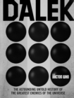 Doctor Who: Dalek : The Astounding Untold History of the Greatest Enemies of the Universe - eBook