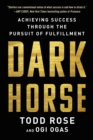 Dark Horse : Achieving Success Through the Pursuit of Fulfillment - eBook