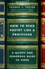 How to Read Poetry Like a Professor : A Quippy and Sonorous Guide to Verse - eBook
