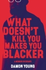 What Doesn't Kill You Makes You Blacker : A Memoir in Essays - Book