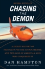 Chasing the Demon : A Secret History of the Quest for the Sound Barrier, and the Band of American Aces Who Conquered It - eBook