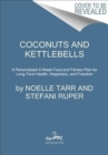 Coconuts and Kettlebells : A Personalized 4-Week Food and Fitness Plan for Long-Term Health, Happiness, and Freedom - Book