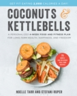 Coconuts and Kettlebells : A Personalized 4-Week Food and Fitness Plan for Long-Term Health, Happiness, and Freedom - eBook