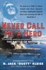 Never Call Me a Hero : A Legendary American Dive-Bomber Pilot Remembers the Battle of Midway - eBook