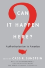 Can It Happen Here? : Authoritarianism in America - eBook
