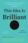 This Idea Is Brilliant : Lost, Overlooked, and Underappreciated Scientific Concepts Everyone Should Know - Book