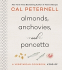 Almonds, Anchovies, and Pancetta : A Vegetarian Cookbook, Kind Of - Book
