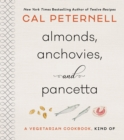 Almonds, Anchovies, and Pancetta : A Vegetarian Cookbook, Kind Of - eBook