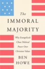 The Immoral Majority : Why Evangelicals Chose Political Power Over Christian Values - eBook