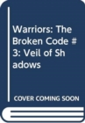 Warriors: The Broken Code #3: Veil of Shadows - Book