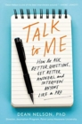 Talk to Me : How to Ask Better Questions, Get Better Answers, and Interview Anyone Like a Pro - Book