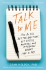Talk to Me : How to Ask Better Questions, Get Better Answers, and Interview Anyone Like a Pro - eBook