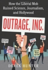 Outrage, Inc. : How the Liberal Mob Ruined Science, Journalism, and Hollywood - Book