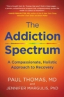 Addiction Spectrum, The : A Compassionate, Holistic Approach to Recovery - Book