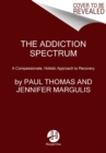 The Addiction Spectrum : A Compassionate, Holistic Approach to Recovery - Book