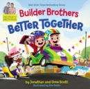 Builder Brothers: Better Together - Book