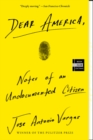 Dear America : Notes of an Undocumented Citizen - Book