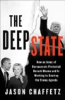 The Deep State : How an Army of Bureaucrats Protected Barack Obama and Is Working to Destroy the Trump Agenda - Book