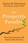The Prosperity Paradox : How Innovation Can Lift Nations Out of Poverty - eBook