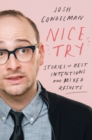 Nice Try : Stories of Best Intentions and Mixed Results - Book