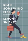 Read Something Else: Collected & Dubious Wit & Wisdom of Lemony Snicket - Book