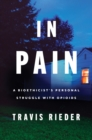 In Pain : A Bioethicist's Personal Struggle with Opioids - eBook