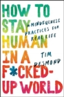 How to Stay Human in a F*cked-Up World : Mindfulness Practices for Real Life - Book