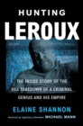 Hunting LeRoux : The Inside Story of the DEA Takedown of a Criminal Genius and His Empire - Book