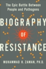 Biography of Resistance : The Epic Battle Between People and Pathogens - eBook