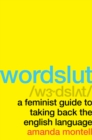 Wordslut : A Feminist Guide to Taking Back the English Language - Book