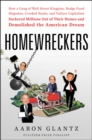 Homewreckers : How a Gang of Wall Street Kingpins, Hedge Fund Magnates, Crooked Banks, and Vulture Capitalists Suckered Millions Out of Their Homes and Demolished the American Dream - Book