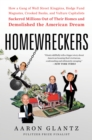Homewreckers : How a Gang of Wall Street Kingpins, Hedge Fund Magnates, Crooked Banks, and Vulture Capitalists Suckered Millions Out of Their Homes and Demolished the American Dream - eBook
