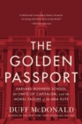 The Golden Passport : Harvard Business School, the Limits of Capitalism, and the Moral Failure of the MBA Elite - Book