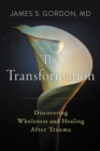 The Transformation : Discovering Wholeness and Healing After Trauma - Book