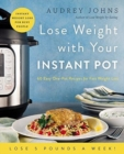 Lose Weight with Your Instant Pot : 60 Easy One-Pot Recipes for Fast Weight Loss - Book